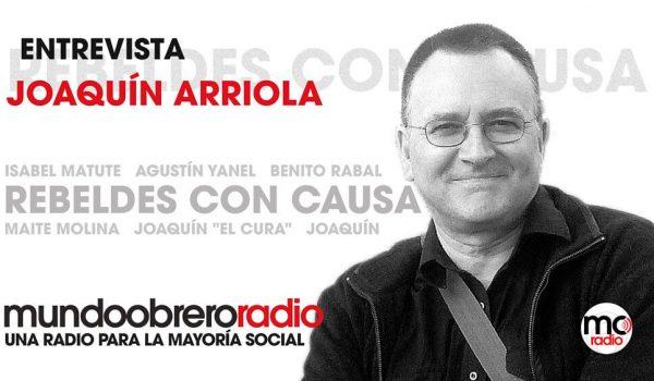 Rebeldes Con Causa 20. Entrevista a Joaquín Arriola