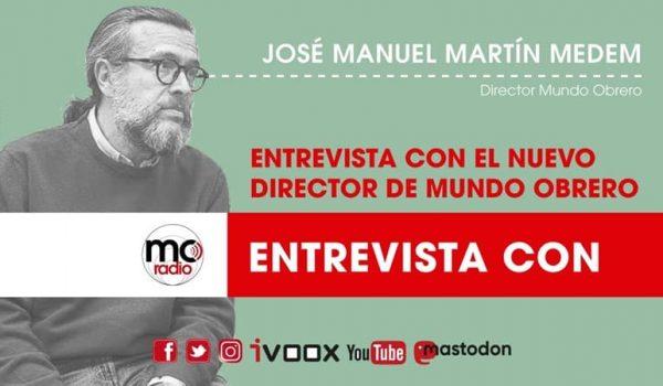Entrevista a José Manuel Martín Medem director del periódico mensual y digital del PCE Mundo Obrero