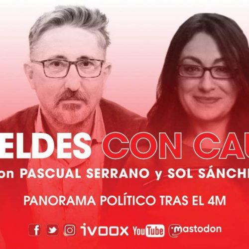 Panorama político tras el 4M con Sol Sánchez y Pascual Serrano